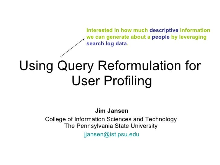 Using Query Reformulation for  User Profiling Jim Jansen College of Information Sciences and Technology  The Pennsylvania ...