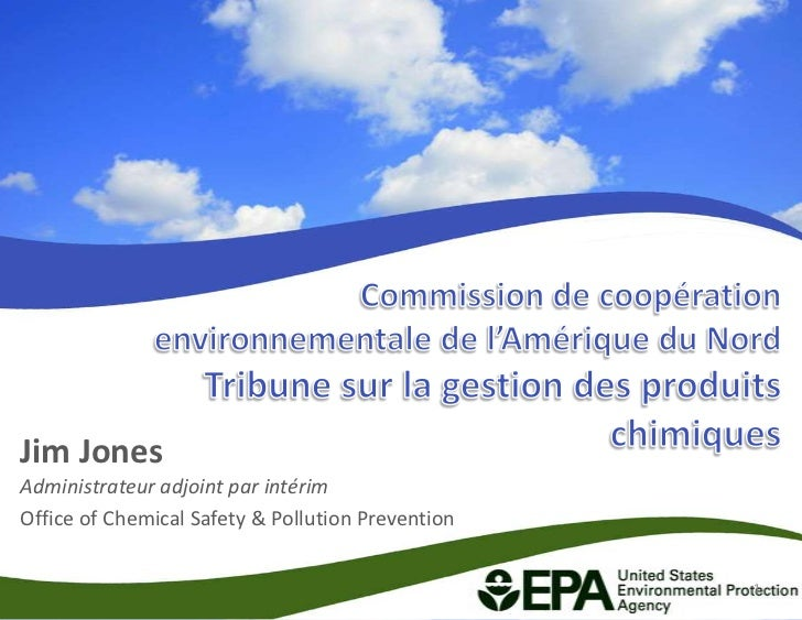 Jim JonesAdministrateur adjoint par intérimOffice of Chemical Safety & Pollution Prevention                               ...