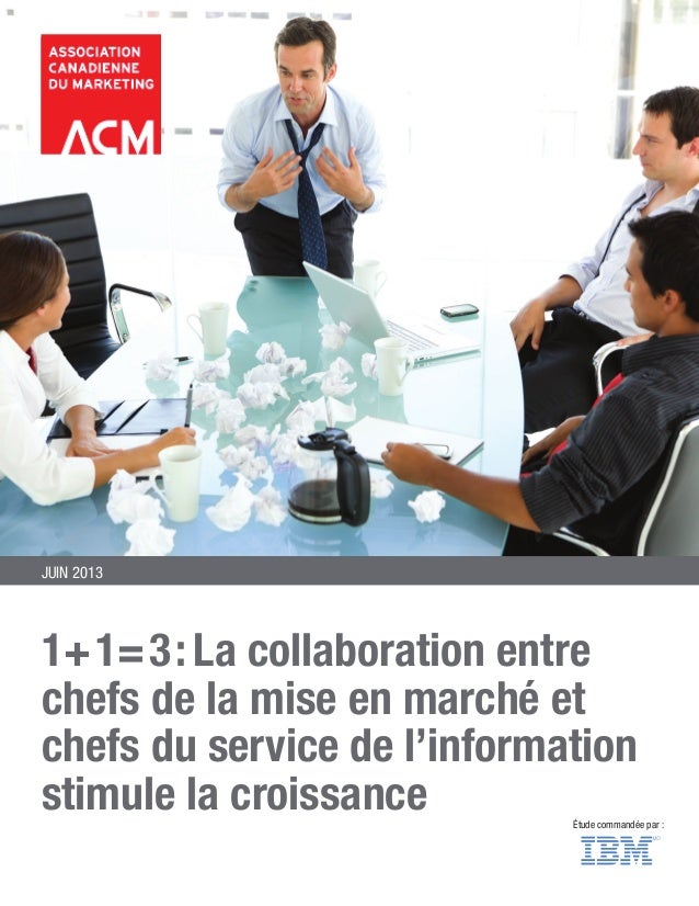 EXECUTIVE SUMMARY JUNE 2013  1+1=3: La collaboration entre  chefs de la mise en marché et  chefs du service de l'informati...
