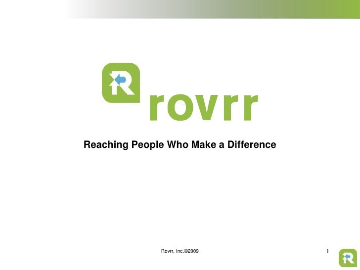 Reaching People Who Make a Difference<br />1<br />Rovrr, Inc.©2009<br />