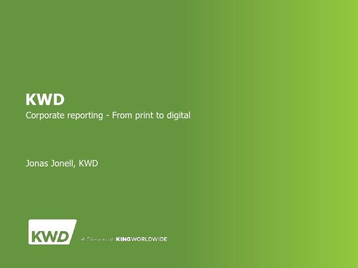KWDCorporate reporting - From print to digitalJonas Jonell, KWD