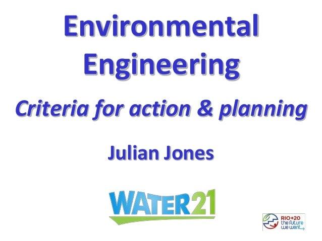 Environmental Engineering Criteria for action & planning Julian Jones