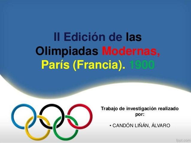 II Edición de lasOlimpiadas Modernas,París (Francia). 1900Trabajo de investigación realizadopor:• CANDÓN LIÑÁN, ÁLVARO