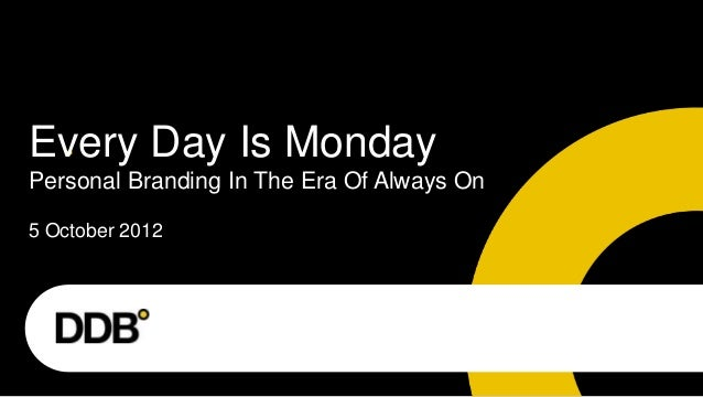 Every Day Is MondayPersonal Branding In The Era Of Always On5 October 2012