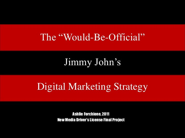 "The ""Would-Be-Official""Jimmy John'sDigital Marketing Strategy<br />AshlieForchione, 2011<br />New Media Driver's License F..."