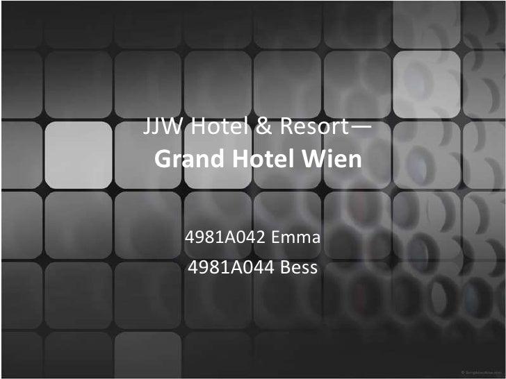 JJWHotel&Resort—Grand Hotel Wien<br />4981A042 Emma<br />4981A044 Bess<br />