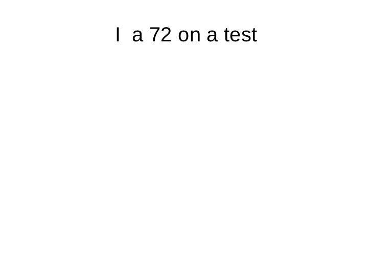I  a 72 on a test