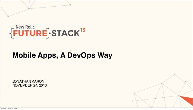 FUTURESTACK13: Mobile Apps, A DevOps Way from Jonathan Karon, Engineering Manager at New Relic