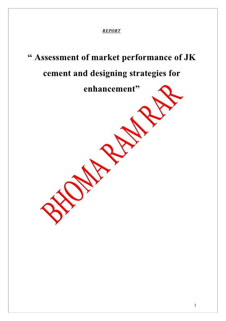 """REPORT     """" Assessment of market performance of JK    cement and designing strategies for              enhancement""""      ..."""
