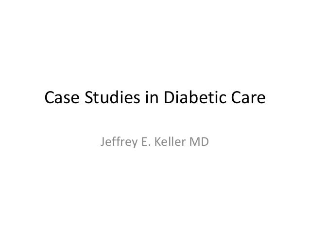 Case Studies in Diabetic Care       Jeffrey E. Keller MD