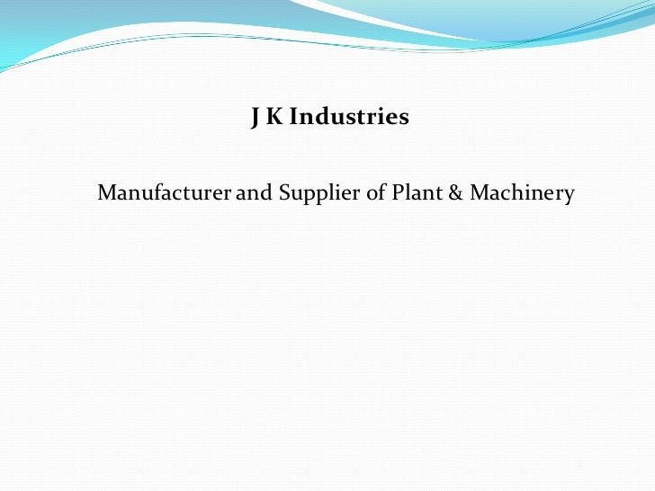 J K IndustriesManufacturer and Supplier of Plant & Machinery