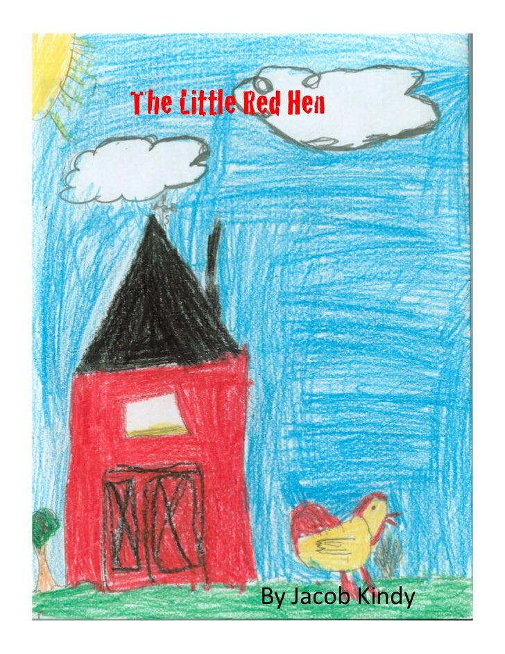 The Little Red Hen!            By Jacob Kindy