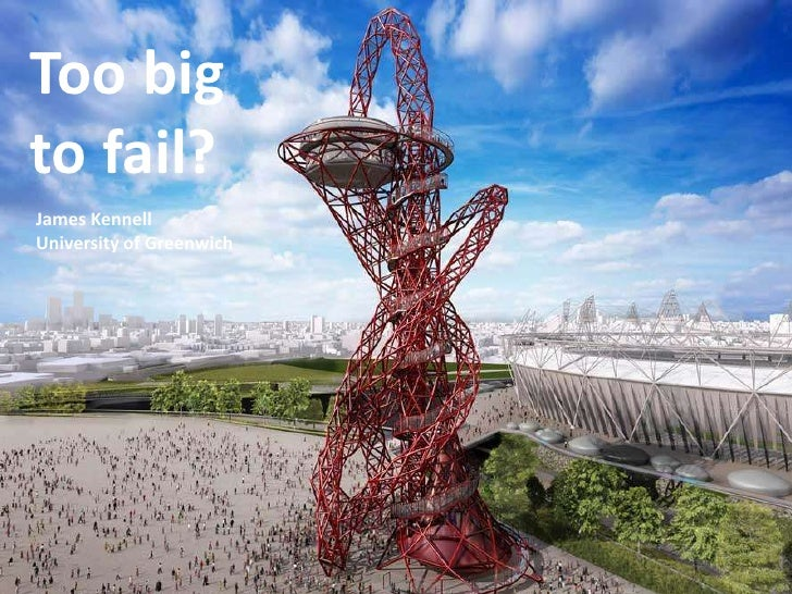 Too bigto fail?    The Queen Elizabeth II Olympic Park: too big to fail?James KennellUniversity of Greenwich