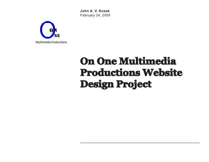 John A. V. Kozak February 24, 2009     On One Multimedia Productions Website Design Project