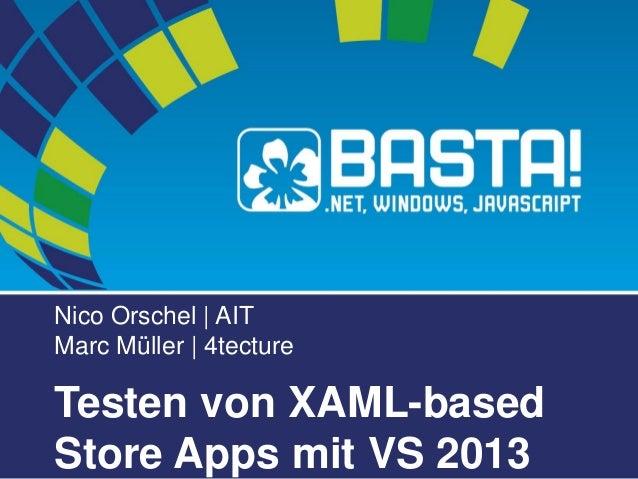 Nico Orschel| AITMarc Müller | 4tecture  Testen von XAML-basedStore Apps mit VS 2013