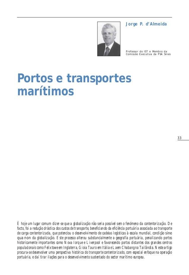 33 Portos e transportes marítimos Professor do IST e Membro da Comissão Executiva da PSA Sines Jorge P. d'Almeida É hoje u...