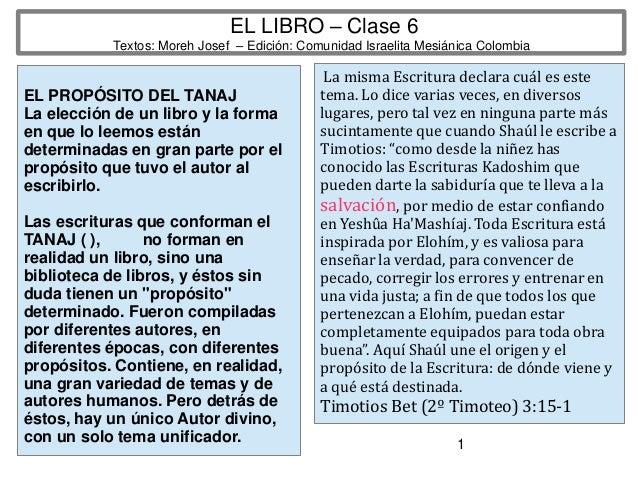 1 EL LIBRO – Clase 6 Textos: Moreh Josef – Edición: Comunidad Israelita Mesiánica Colombia EL PROPÓSITO DEL TANAJ La elecc...