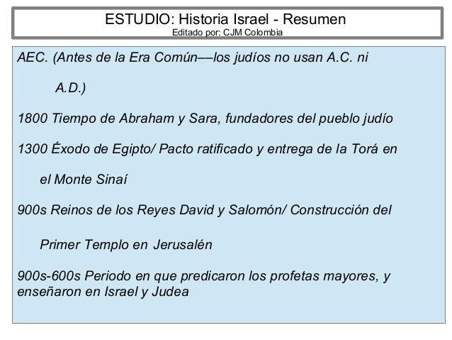ESTUDIO: Historia Israel - Resumen Editado por: CJM Colombia AEC. (Antes de la Era Común––los judíos no usan A.C. ni A.D.)...