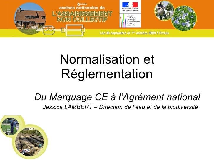 Normalisation et Réglementation Du Marquage CE à l'Agrément national Jessica LAMBERT – Direction de l'eau et de la biodive...
