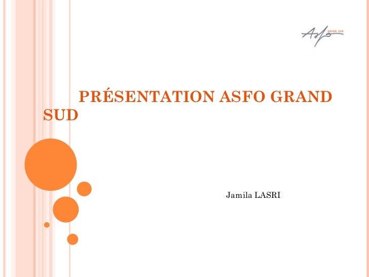 PRÉSENTATION ASFO GRAND SUD Jamila LASRI