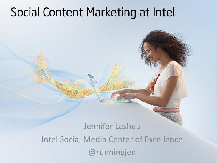 Social Content Marketing at Intel                   Jennifer Lashua      Intel Social Media Center of Excellence          ...