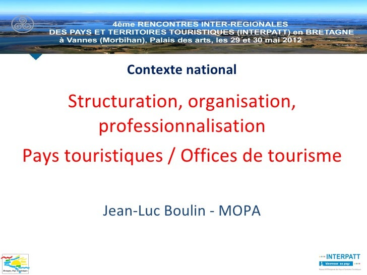 Contexte national      Structuration, organisation,          professionnalisationPays touristiques / Offices de tourisme  ...