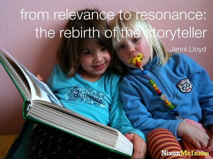 """From relevance to resonance - the rebirth of the storyteller"" / Jenni Lloyd @ NixonMcInnes / April 2010"