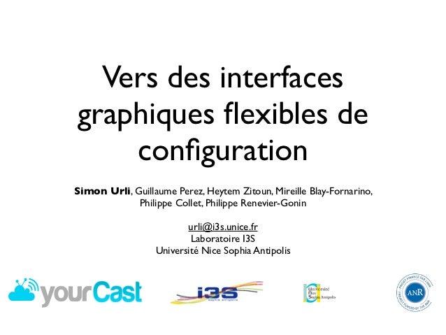 Vers des interfacesgraphiques flexibles de    configurationSimon Urli, Guillaume Perez, Heytem Zitoun, Mireille Blay-Fornari...
