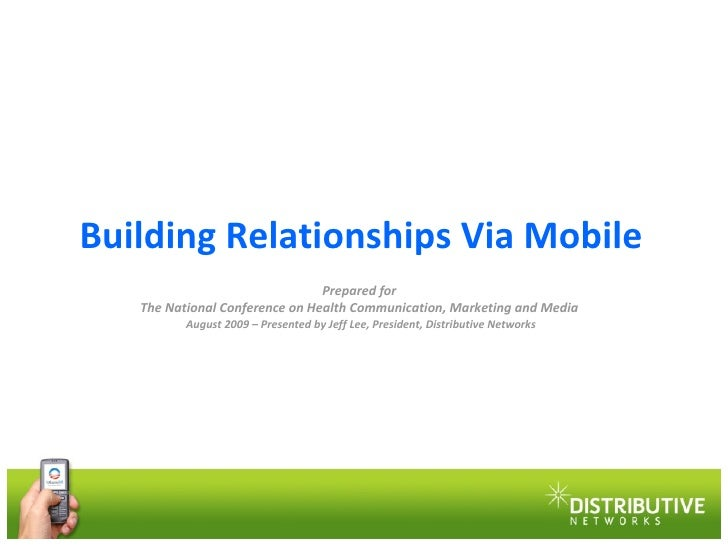 Building Relationships Via Mobile Prepared for  The National Conference on Health Communication, Marketing and Media  Augu...