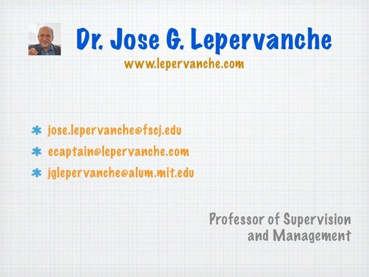 Dr. Jose G. Lepervanche              www.lepervanche.comjose.leper vanche@fscj.eduecaptain@leper vanche.comjglepervanche@a...