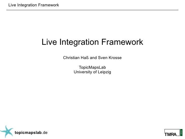 Live Integration Framework                      Live Integration Framework                              Christian Haß and ...