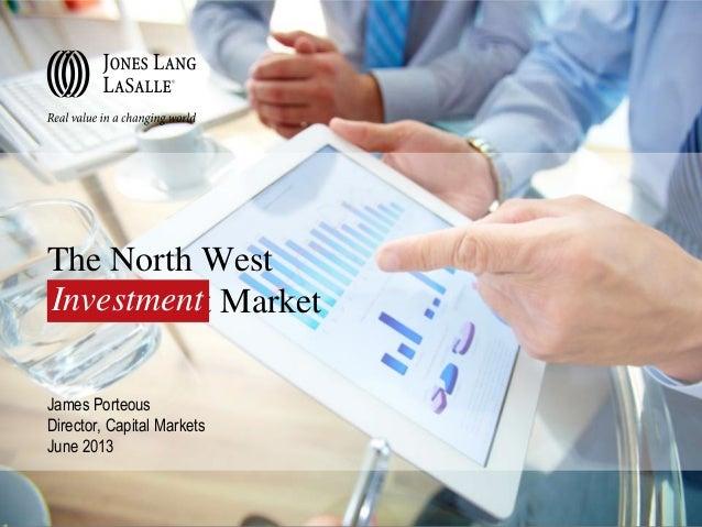 The North WestInvestment MarketJames PorteousDirector, Capital MarketsJune 2013Investment