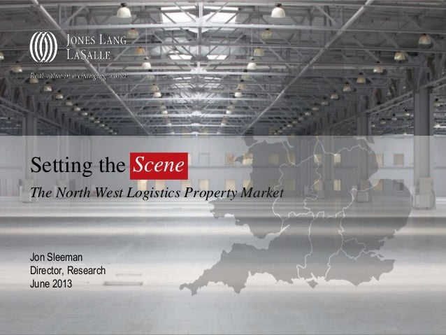 Setting the SceneThe North West Logistics Property MarketJon SleemanDirector, ResearchJune 2013Scene