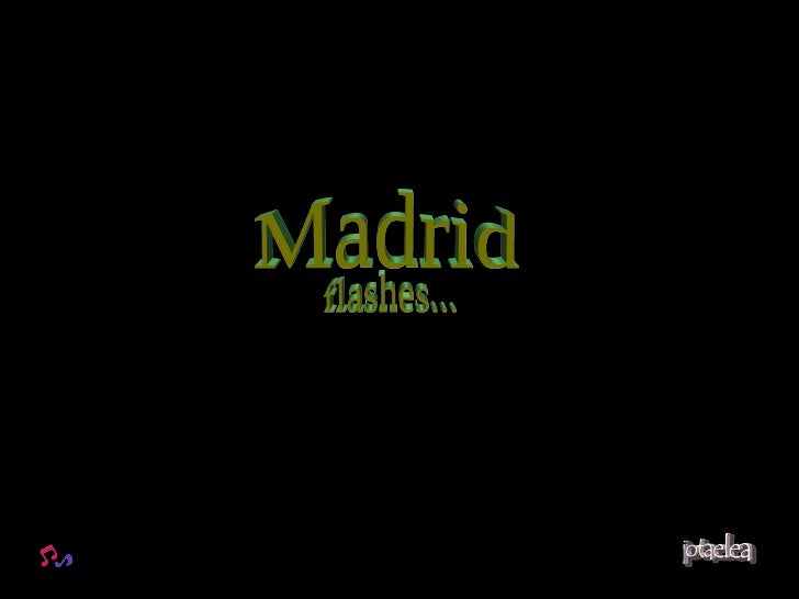 Madrid flashes...