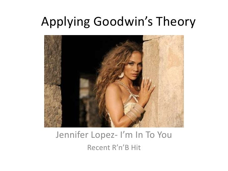 Applying Goodwin's Theory<br />Jennifer Lopez- I'm In To You<br />Recent R'n'B Hit<br />