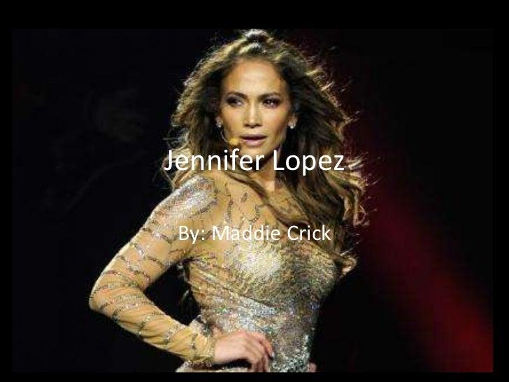 Jennifer Lopez By: Maddie Crick