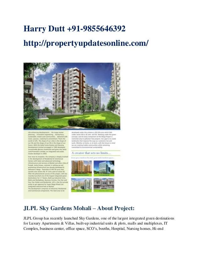 Harry Dutt +91-9855646392 http://propertyupdatesonline.com/  JLPL Sky Gardens Mohali – About Project: JLPL Group has recen...