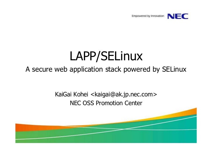 LAPP/SELinuxA secure web application stack powered by SELinux        KaiGai Kohei <kaigai@ak.jp.nec.com>             NEC O...