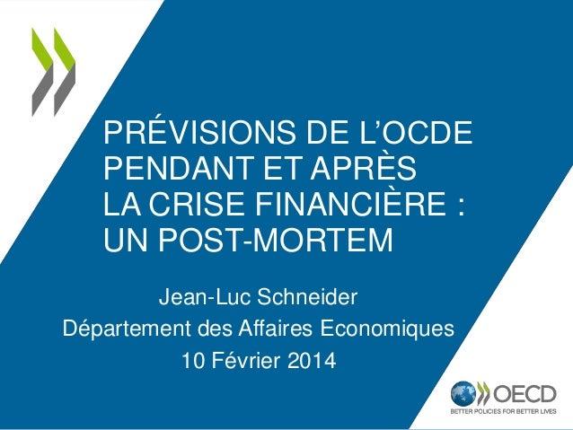 PRÉVISIONS DE L'OCDE PENDANT ET APRÈS LA CRISE FINANCIÈRE : UN POST-MORTEM Jean-Luc Schneider Département des Affaires Eco...