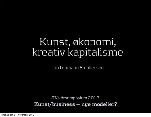 Kunst, økonomi,                          kreativ kapitalisme                                 Jan Løhmann Stephensen       ...