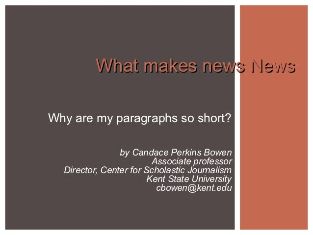 What makes news NewsWhy are my paragraphs so short?                by Candace Perkins Bowen                         Associ...