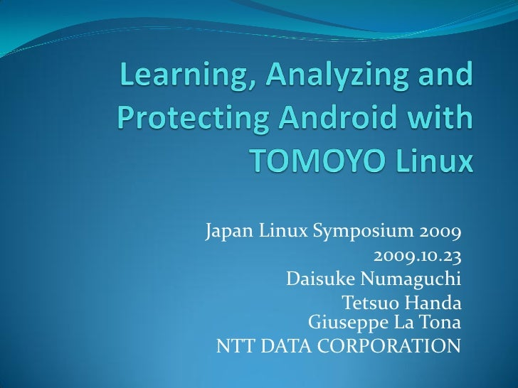 Learning, Analyzing and Protecting Android with TOMOYO Linux (JLS2009)
