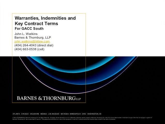Warranties, Indemnities and   Key Contract Terms   For GACC South   John L. Watkins   Barnes & Thornburg, LLP   john.watki...
