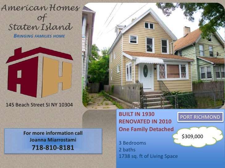 American Homes<br /> of Staten IslandBringing families home<br />145 Beach Street SI NY 10304<br />BUILT IN 1930<br />RENO...