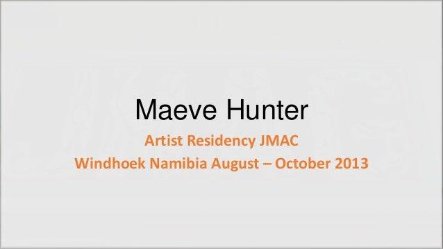 Maeve Hunter Artist Residency JMAC Windhoek Namibia August – October 2013