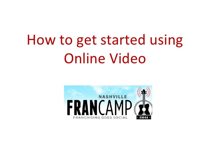 How to get started using     Online Video
