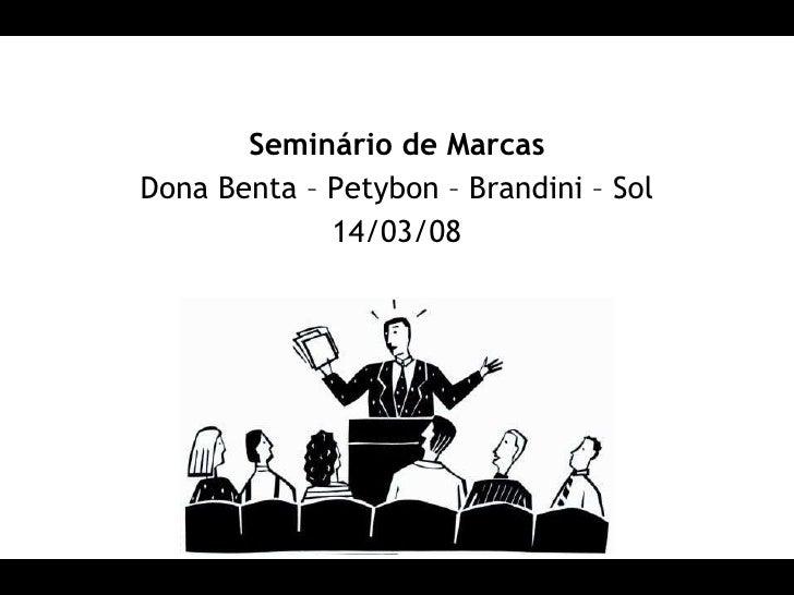 Seminário de Marcas Dona Benta – Petybon – Brandini – Sol 14/03/08