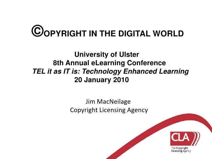 ©OPYRIGHT IN THE DIGITAL WORLD<br />		University of Ulster<br />	8th Annual eLearning Conference<br />TEL it as IT is: Tec...