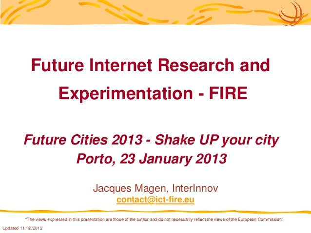 Future Internet Research and                          Experimentation - FIRE         Future Cities 2013 - Shake UP your ci...