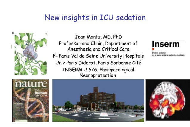 New insights in ICU sedation            Jean Mantz, MD, PhD     Professor and Chair, Department of         Anesthesia and ...